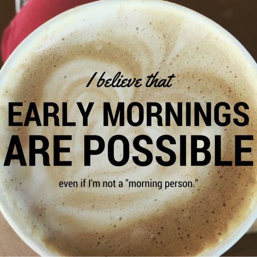 Early mornings are possible